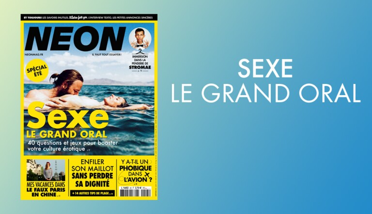 NEON #45 : Sexe : le grand oral, comment enfiler son maillot sans perdre sa dignité, mon premier cadavre...