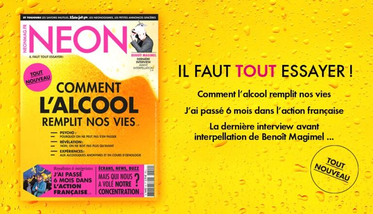 NEON #42 : 6 mois dans l'Action française, Comment l'alcool remplit nos vie, ma vie de gangster colombien, Benoît Magimel...
