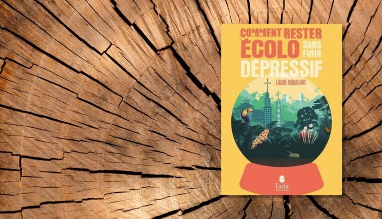 """Vaincre son éco-anxiété pour se mettre à agir : dans """"Comment rester écolo sans devenir dépressif"""", Laure Noualhat nous raconte comment préparer intimement """"le monde d'après"""""""