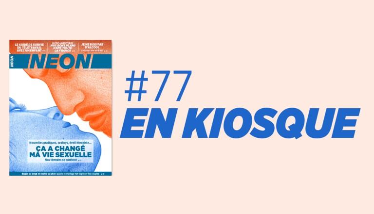 Changer sa vie sexuelle, vie sans alcool, IVG collectif... NEON #77 est en kiosque