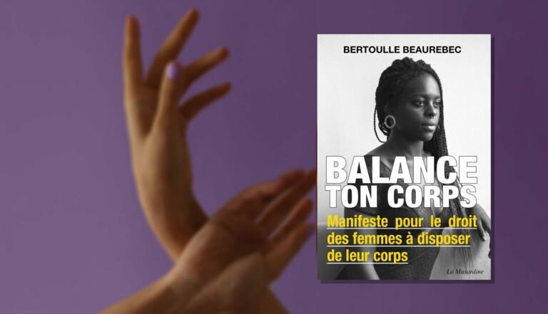 """""""Balance ton corps"""", le nouvel indispensable de votre bibliothèque féministe : 5 passages chocs expliqués par l'autrice Bertoulle Beaurebec"""