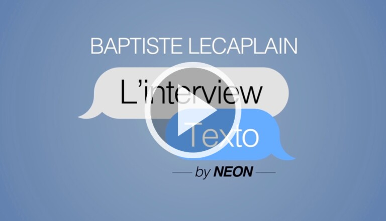 L'interview texto de Baptiste Lecaplain